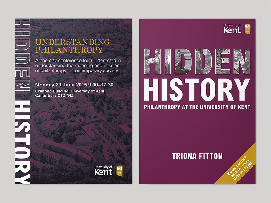 Two posters to promote the launch of the Hidden History book I designed for the University of Kent. One poster is for a day conference, Understanding Philanthropy, and features a tinted overhead photograph of the university campus. The other poster uses the artwork from the front cover to Hidden History.